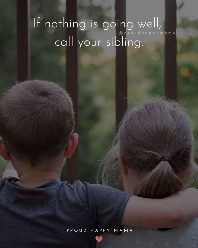 Sibling Quotes - If nothing is going well, call your sibling.'