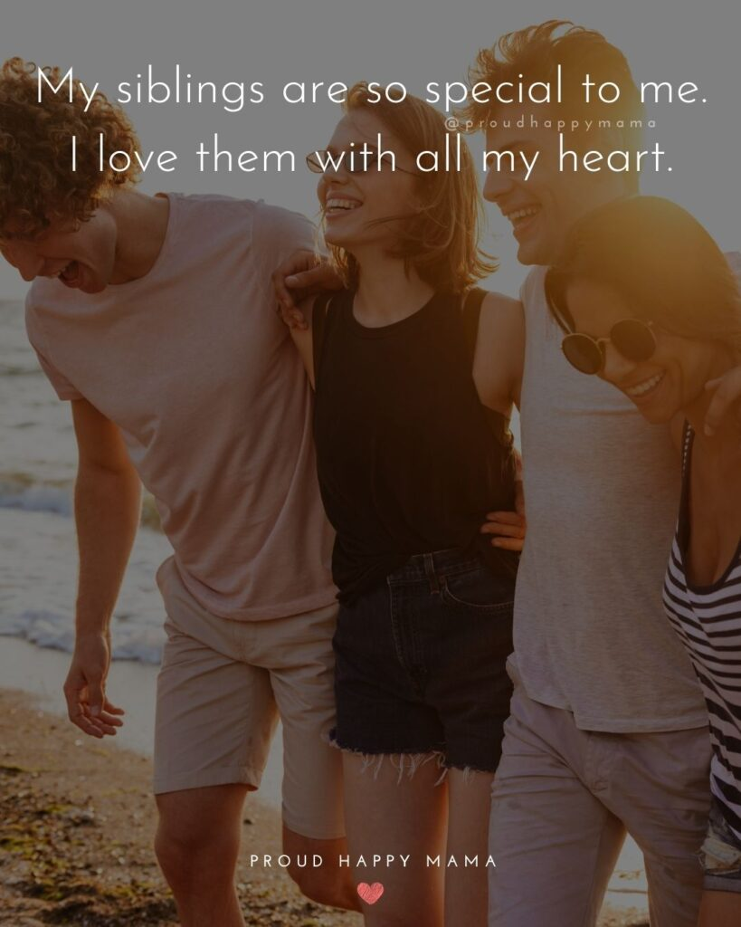 Sibling Quotes - My siblings are so special to me. I love them with all my heart.'