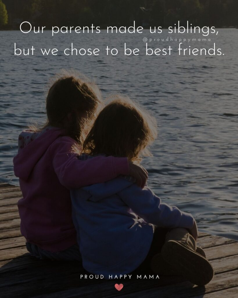 Sibling Quotes - Our parents made us siblings, but we chose to be best friends.'