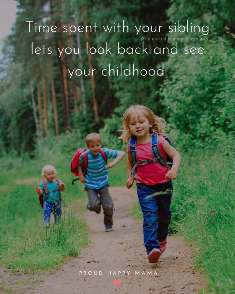 Sibling Quotes Short | Time spent with your sibling lets you look back and see your childhood.
