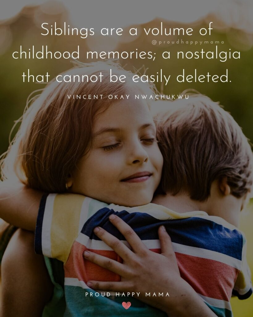 Sibling Quotes - Siblings are a volume of childhood memories; a nostalgia that cannot be easily deleted.' – Vincent Okay