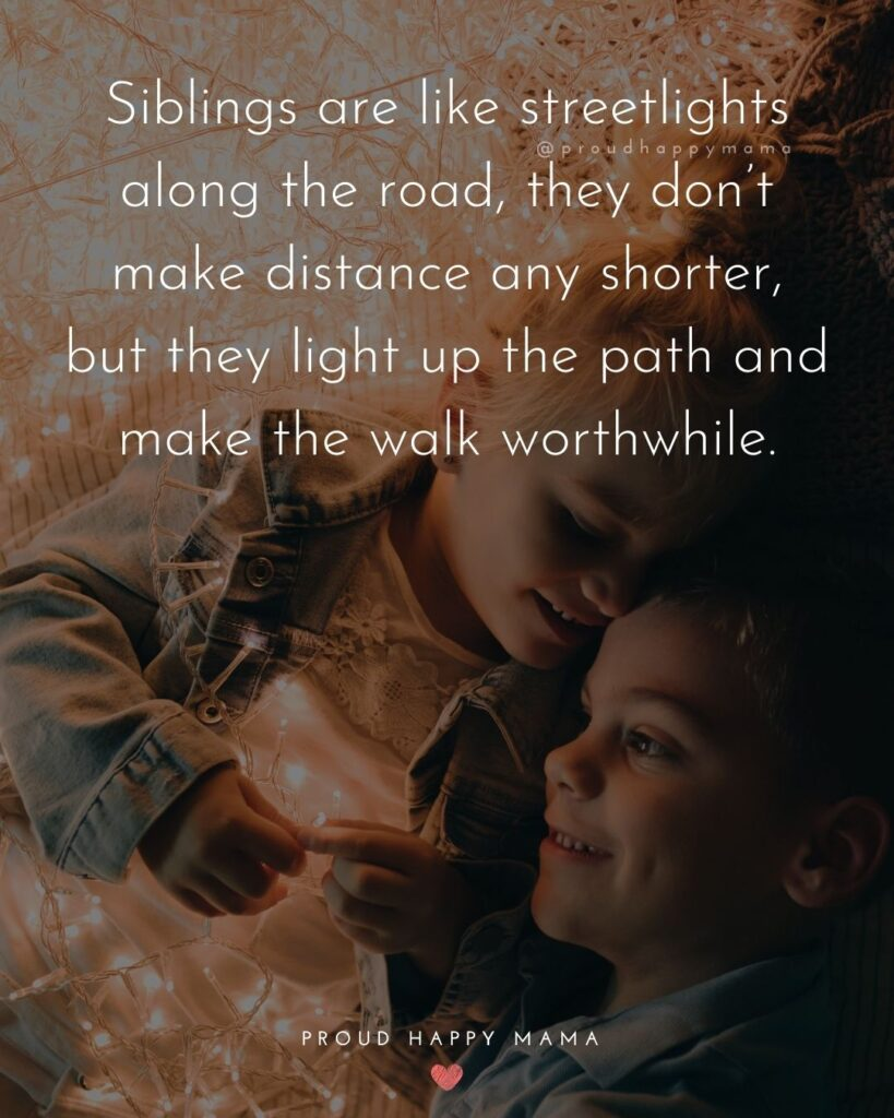 Sibling Quotes - Siblings are like streetlights along the road, they don't make distance any shorter, but they light up the path and