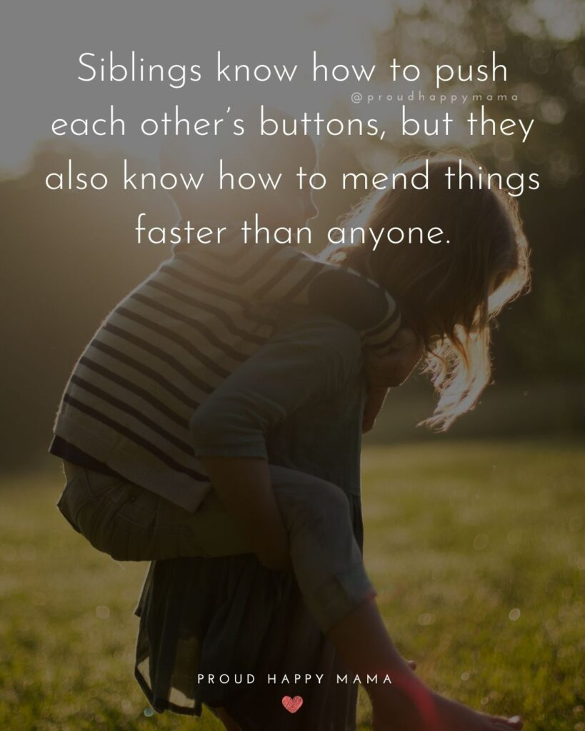 Sibling Quotes - Siblings know how to push each other's buttons, but they also know how to mend things faster than anyone.'