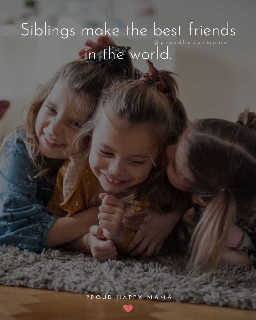 Sibling Quotes - Siblings make the best friends in the world.'
