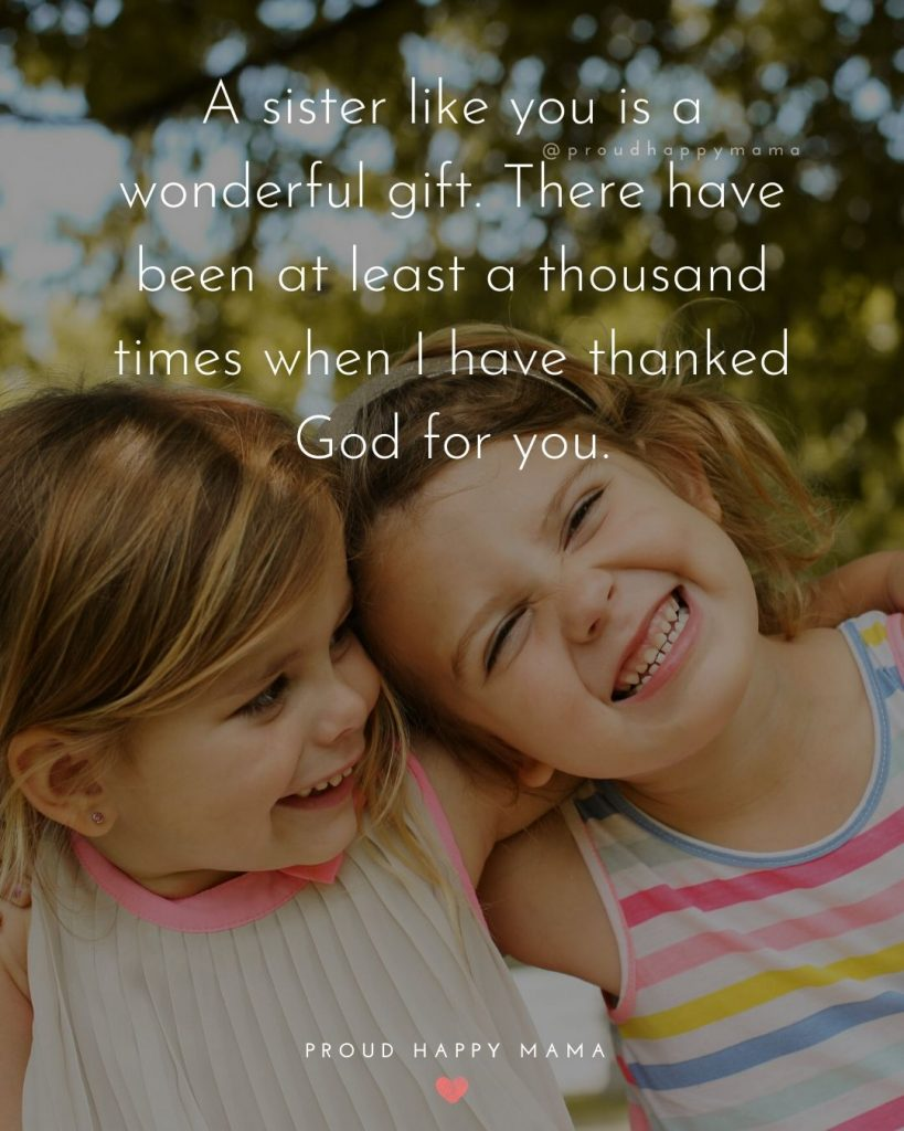 Sibling Quotes Sister | A sister like you is a wonderful gift. There have been at least a thousand times when I have thanked God for you.