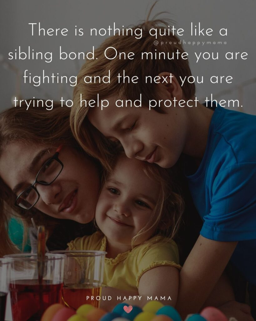Sibling Quotes - There is nothing quite like a sibling bond. One minute you are fighting and the next you are trying to help and