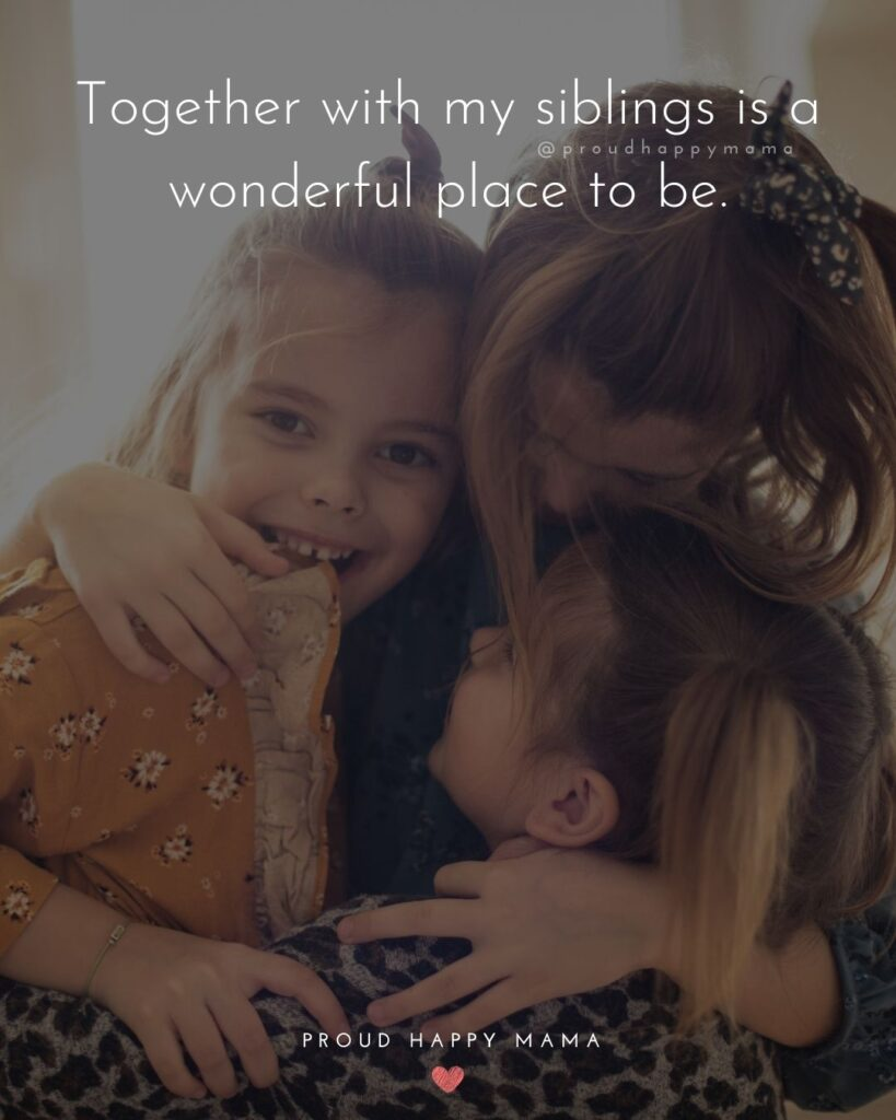 Sibling Quotes - Together with my siblings is a wonderful place to be.'