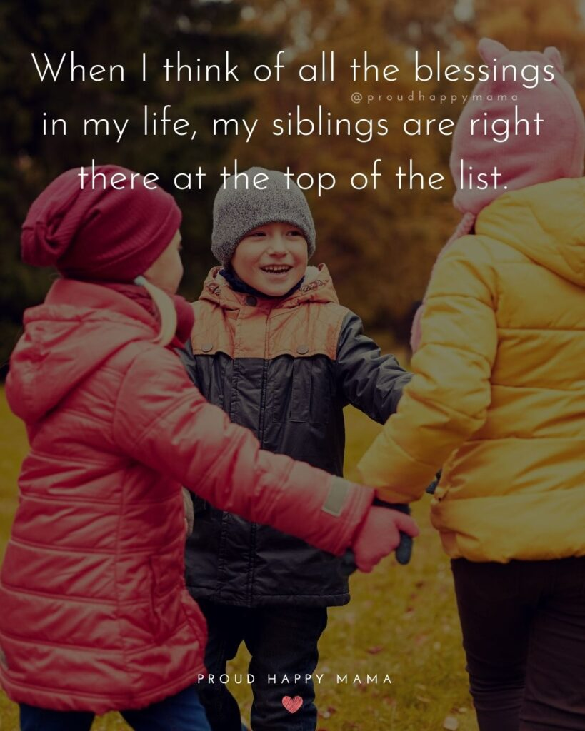 Sibling Quotes - When I think of all the blessings in my life, my siblings are right there at the top of the list.'