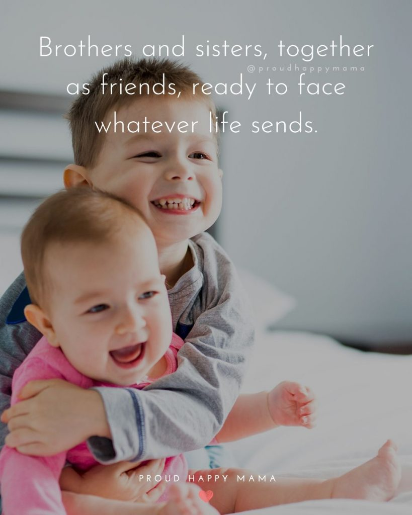 Sibling Sayings | Brothers and sisters, together as friends, ready to face whatever life sends.