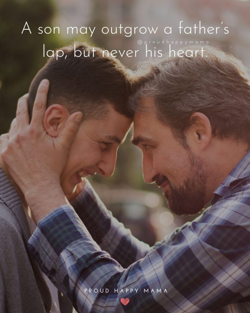 Best Father Son Quotes   A son may outgrow a father's lap, but never his heart.
