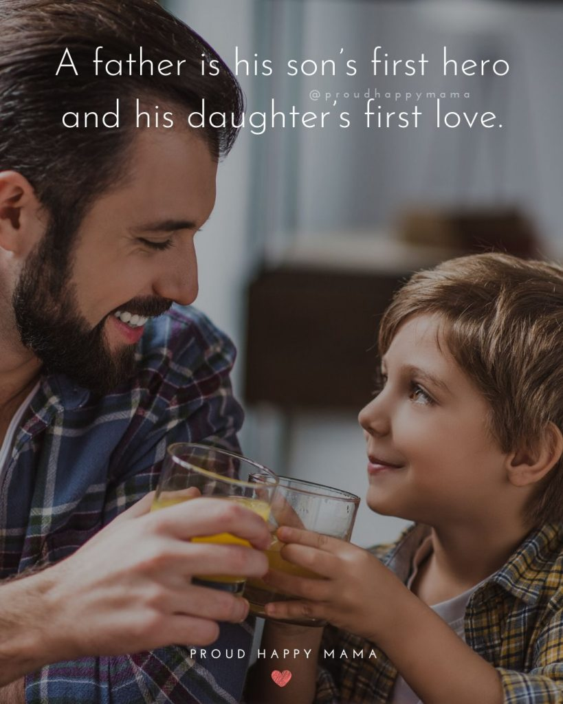 Caption For Father And Son Picture   A father is his son's first hero and his daughter's first love.