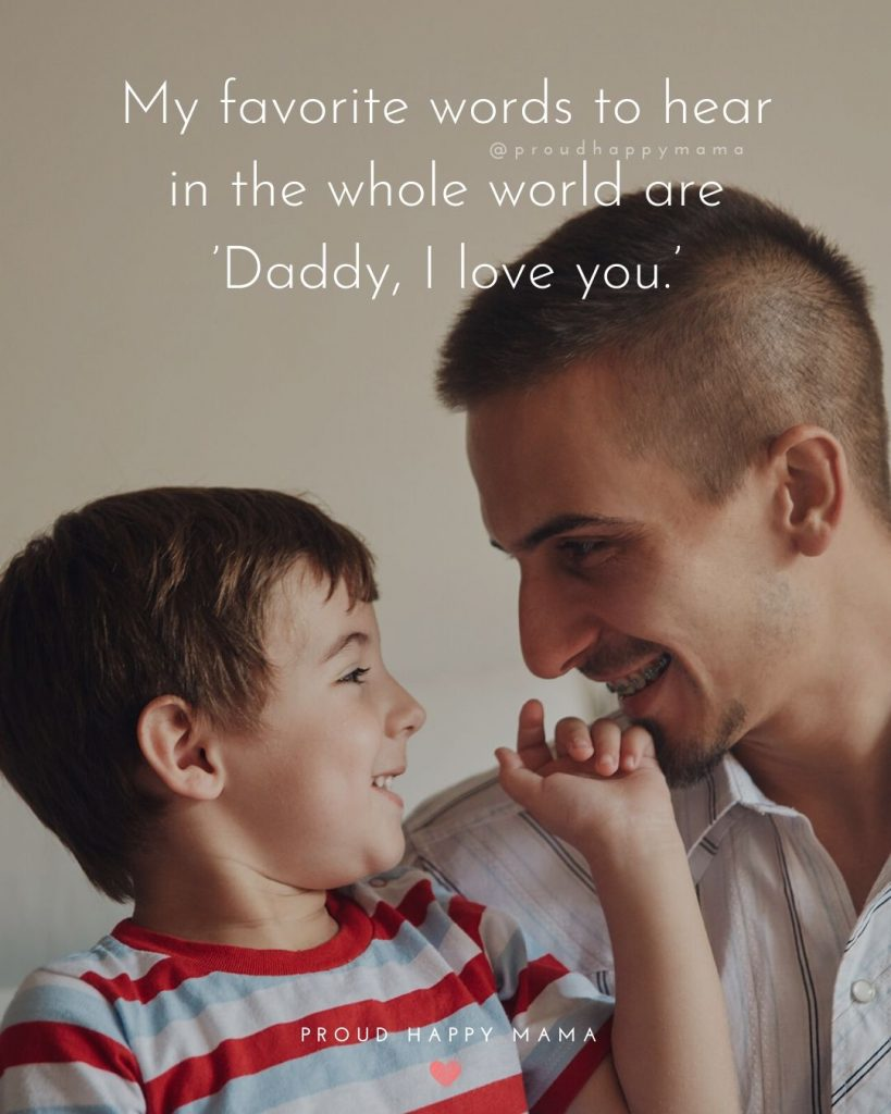 Father And Son Relationship Quotes   My favorite words to hear in the whole world are 'Daddy, I love you.'