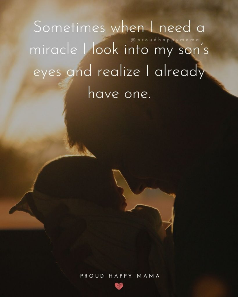Father And Son Sayings   26.Sometimes when I need a miracle I look into my son's eyes and realize I already have one.