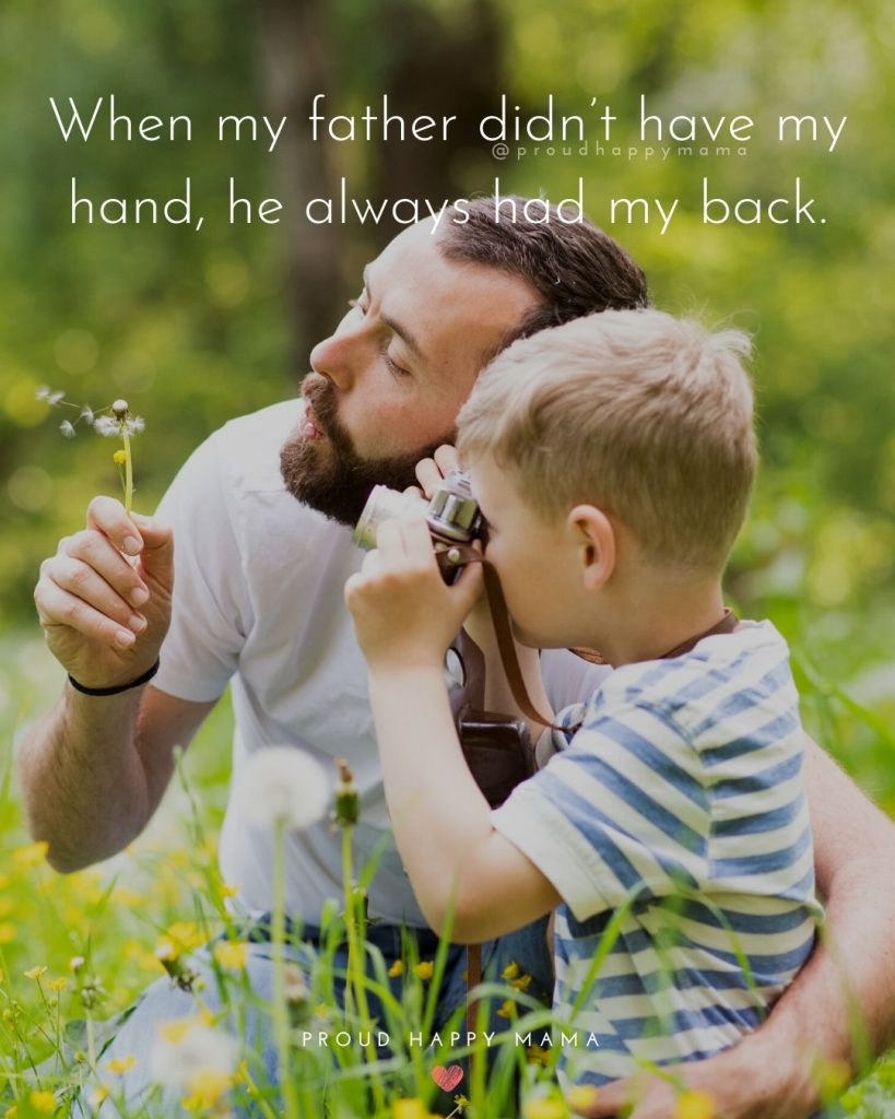 Father Son Bond Quotes   When my father didn't have my hand, he always had my back.