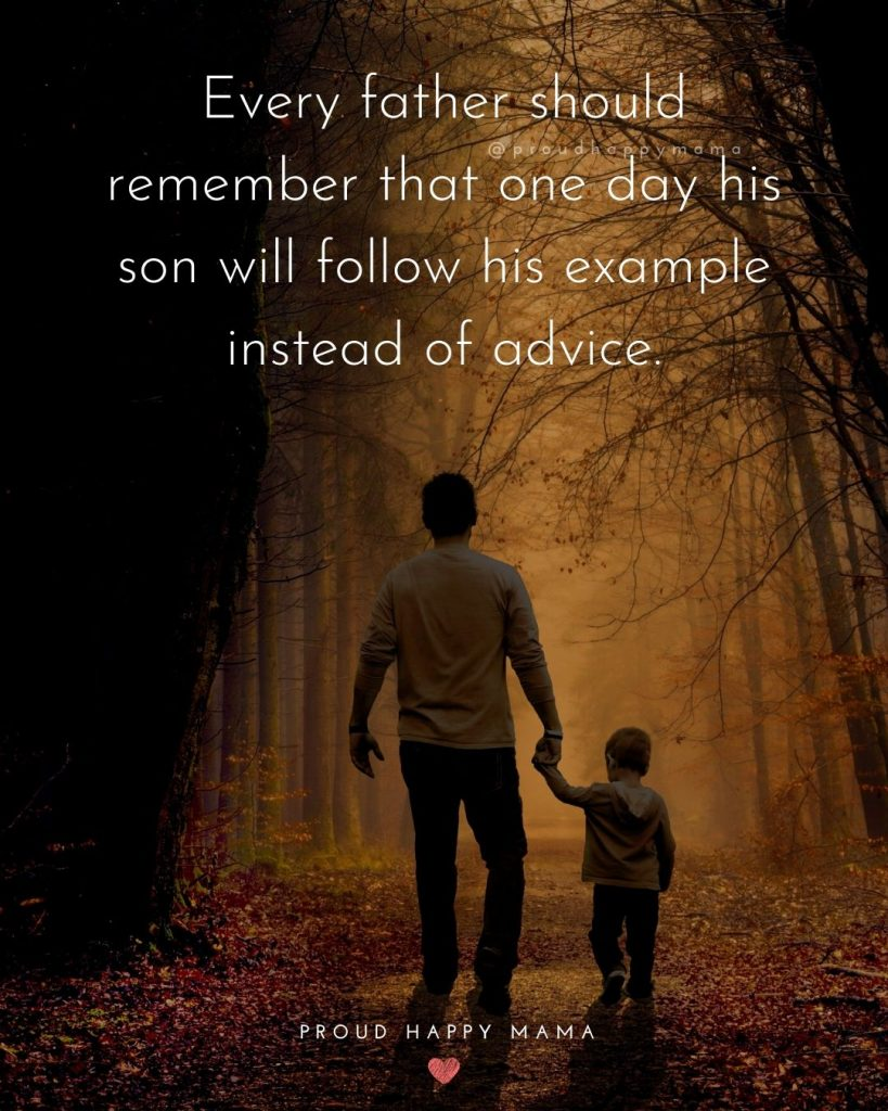 Father Son Relationship Quotes   1.Every father should remember that one day his son will follow his example instead of advice.