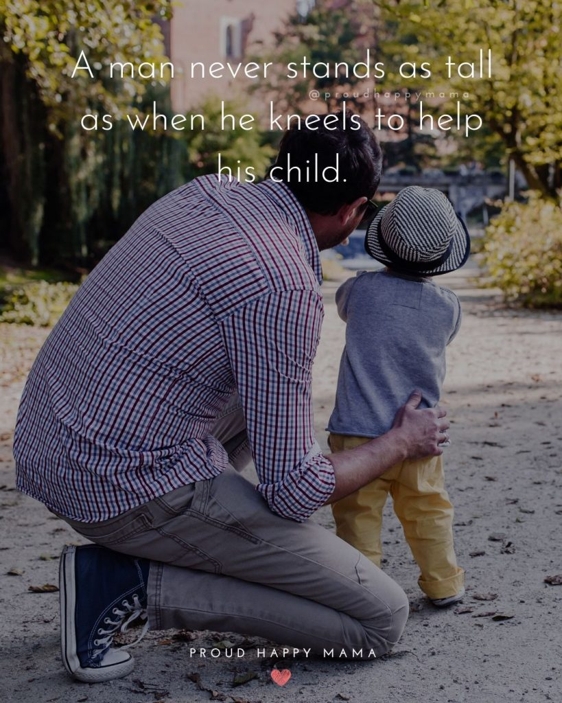 Father Son Sayings   A man never stands as tall as when he kneels to help his child.
