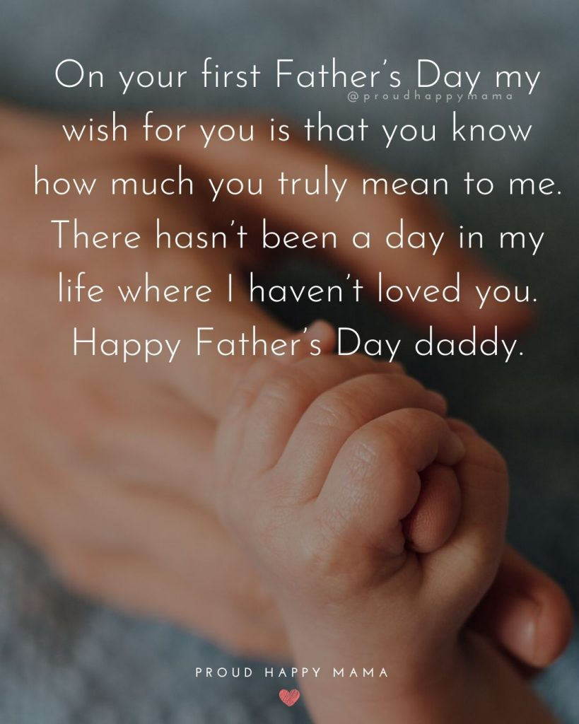 Fathers Day Messages | On your first Father's Day my wish for you is that you know how much you truly mean to me. There hasn't been a day in my life where I haven't loved you. Happy Father's Day daddy.