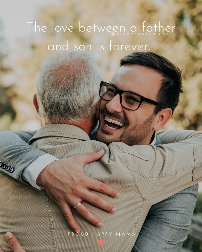 Fathers Day Quotes From Son   The love between a father and son is forever.