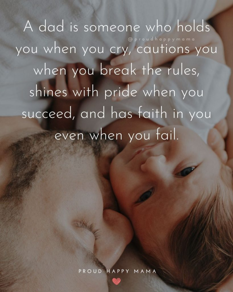 Fathers Day Quotes From Son To Dad   A dad is someone who holds you when you cry, cautions you when you break the rules, shines with pride when you succeed, and has faith in you even when you fail.