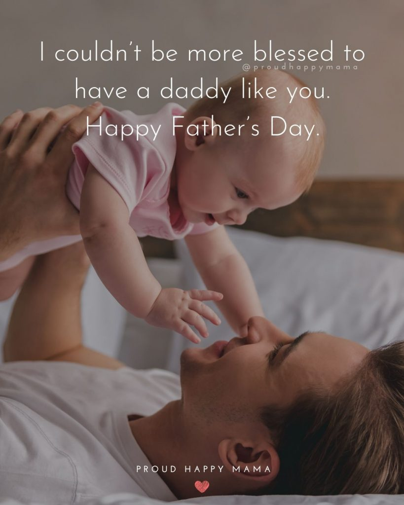 Fathers Day Sayings | I couldn't be more blessed to have a daddy like you. Happy Father's Day.