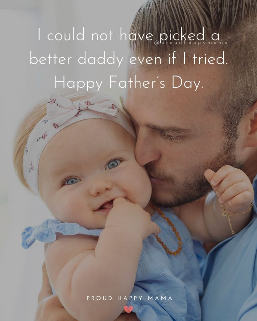 Happy Fathers Day Wishes | I could not have picked a better daddy even if I tried. Happy Father's Day.
