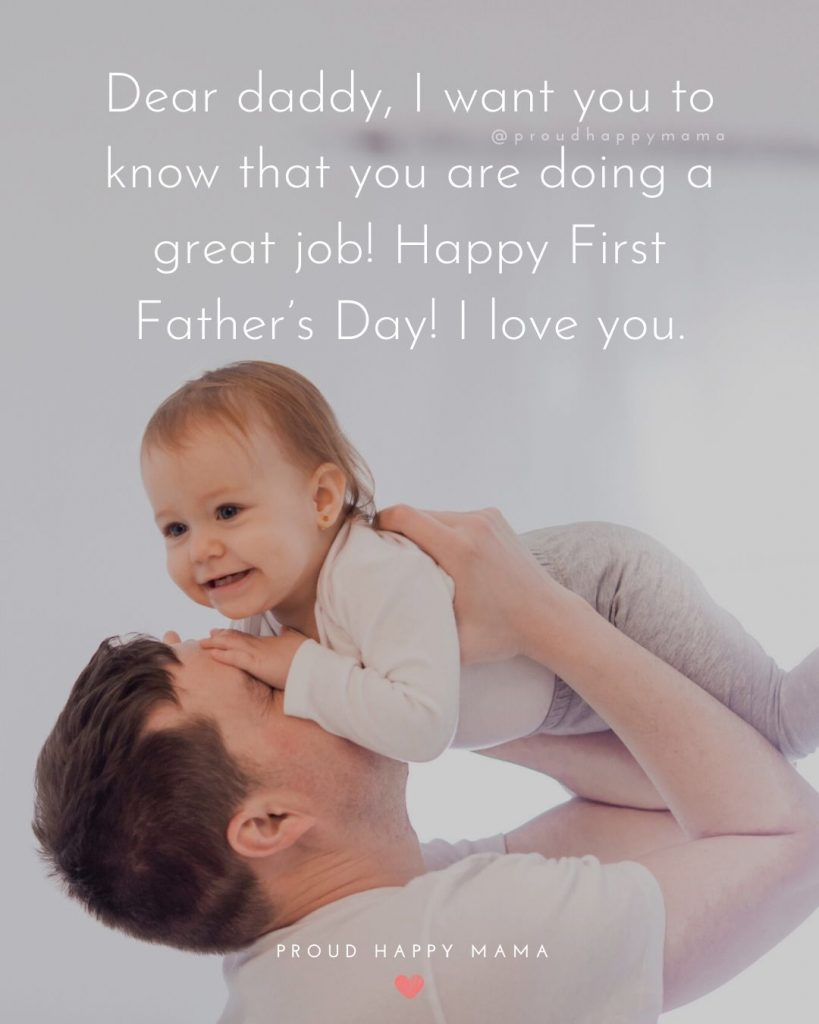 Happy First Fathers Day | Dear daddy, I want you to know that you are doing a great job! Happy First Father's Day! I love you.