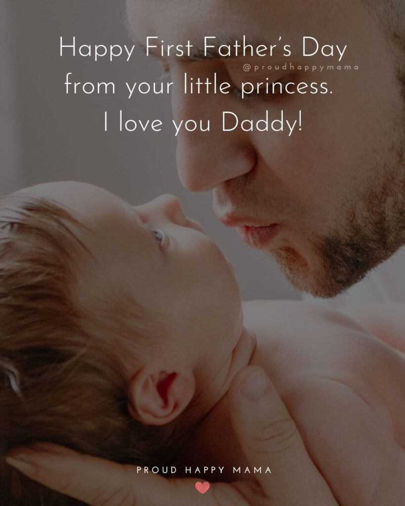 Happy First Fathers Day Quotes - Happy First Father's Day from your little princess. I love you Daddy!'