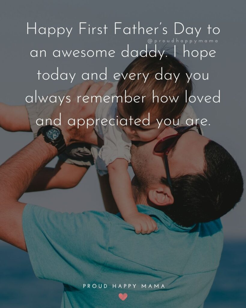 Happy First Fathers Day Quotes - Happy First Father's Day to an awesome daddy. I hope today and every day you always