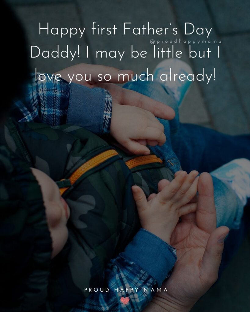 Happy First Fathers Day Quotes - Happy first Father's Day Daddy! I may be little but I love you so much already!'