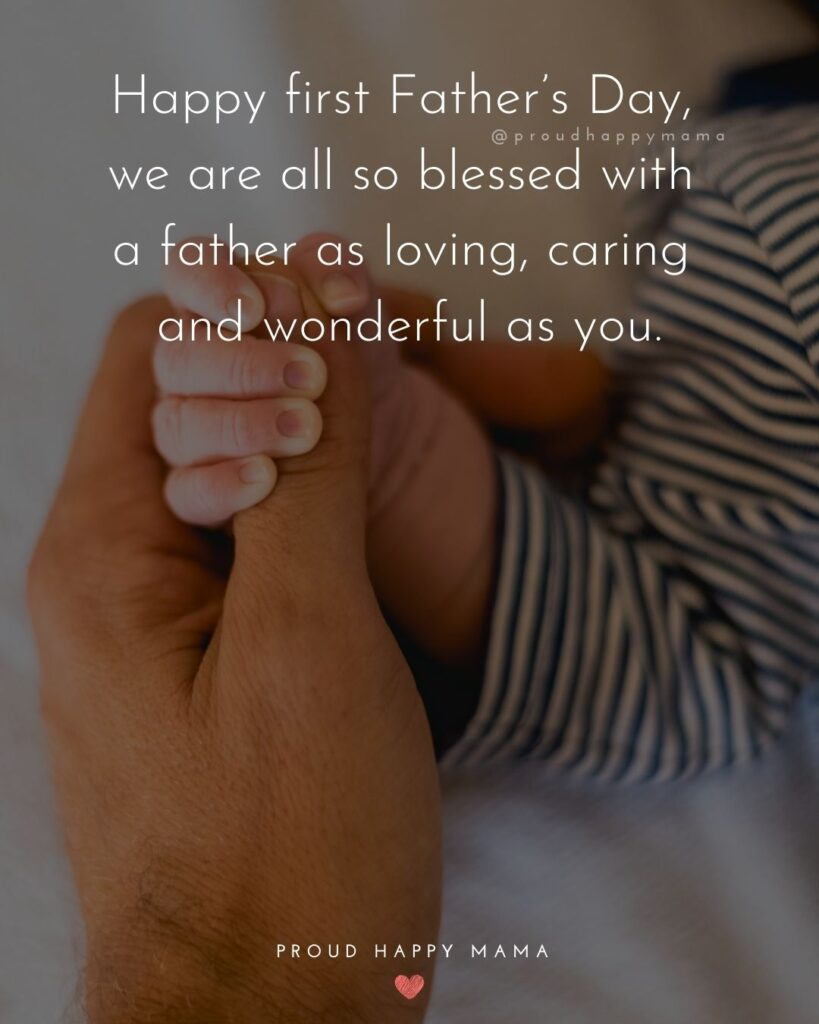 Happy First Fathers Day Quotes - Happy first Father's Day, we are all so blessed with a father as loving, caring and wonderful as