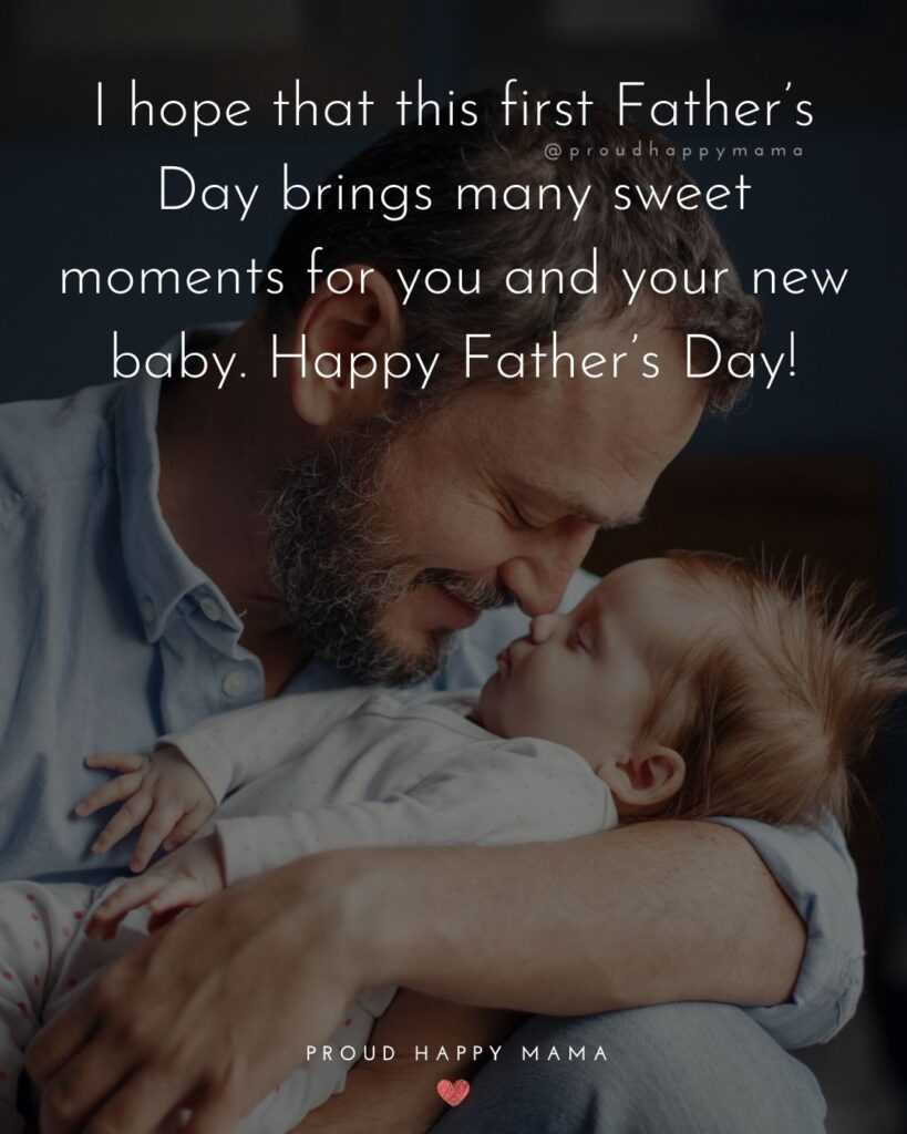 Happy First Fathers Day Quotes - I hope that this first Father's Day brings many sweet moments for you and your new baby.