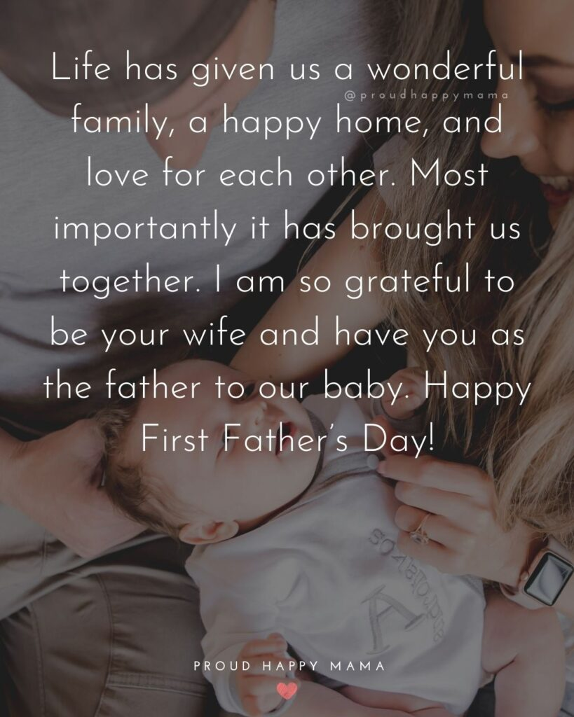 Happy First Fathers Day Quotes - Life has given us a wonderful family, a happy home, and love for each other. Most importantly