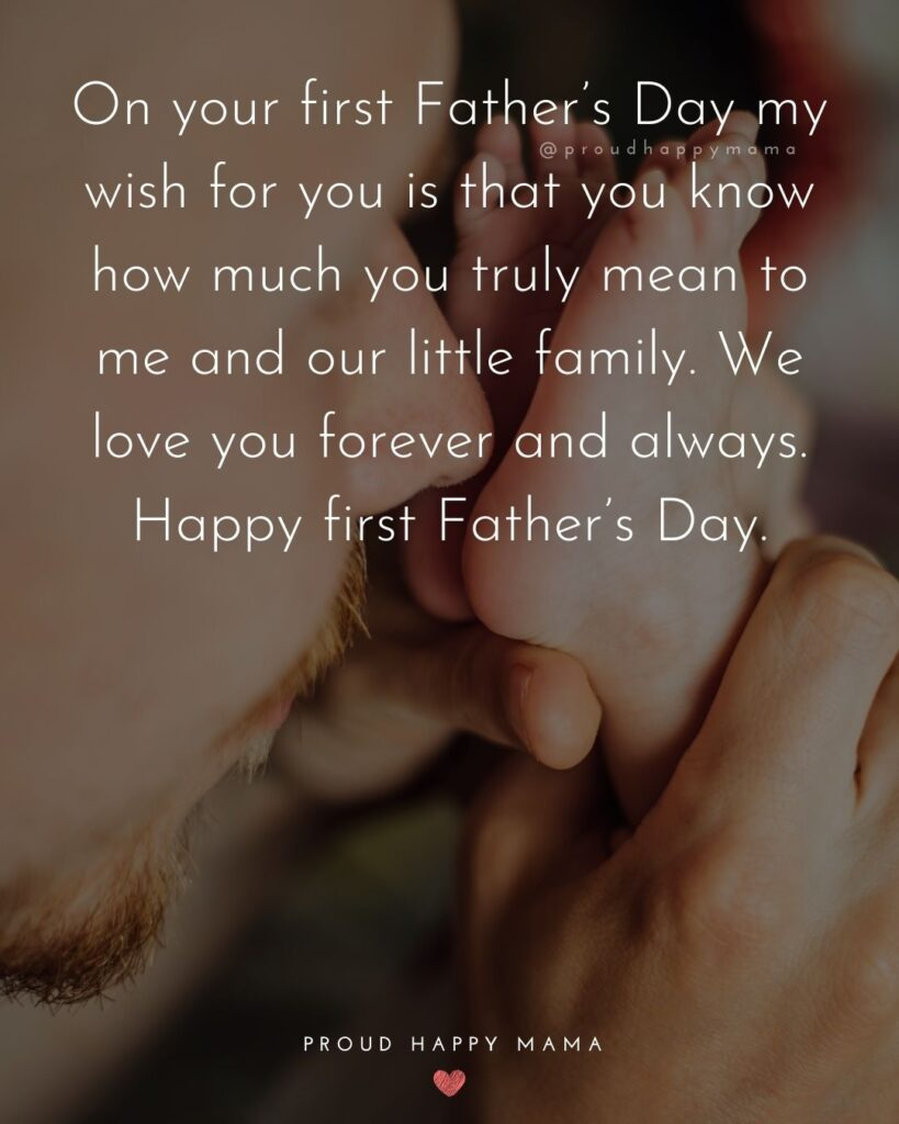 Happy First Fathers Day Quotes - On your first Father's Day my wish for you is that you know how much you truly mean to me