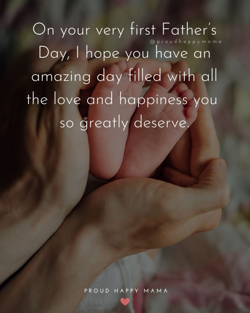 Happy First Fathers Day Quotes - On your very first Father's Day, I hope you have an amazing day filled with all the love and Happy First Fathers Day Quotes - On your very first Father's Day, I hope you have an amazing day filled with all the love and