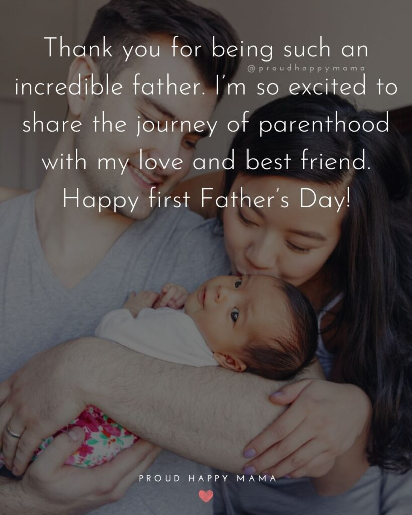 Happy First Fathers Day Quotes - Thank you for being such an incredible father. I'm so excited to share the journey of