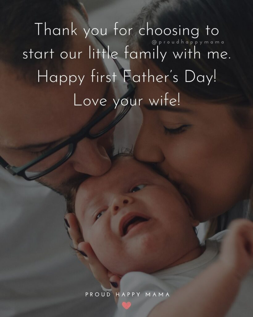 Happy First Fathers Day Quotes - Thank you for choosing to start our little family with me. Happy first Father's Day! Love your