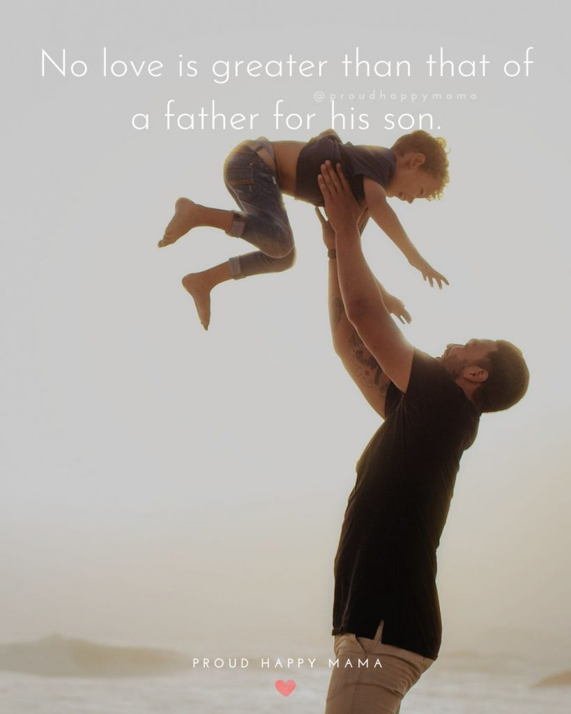 My Son Quotes From Dad   No love is greater than that of a father for his son.