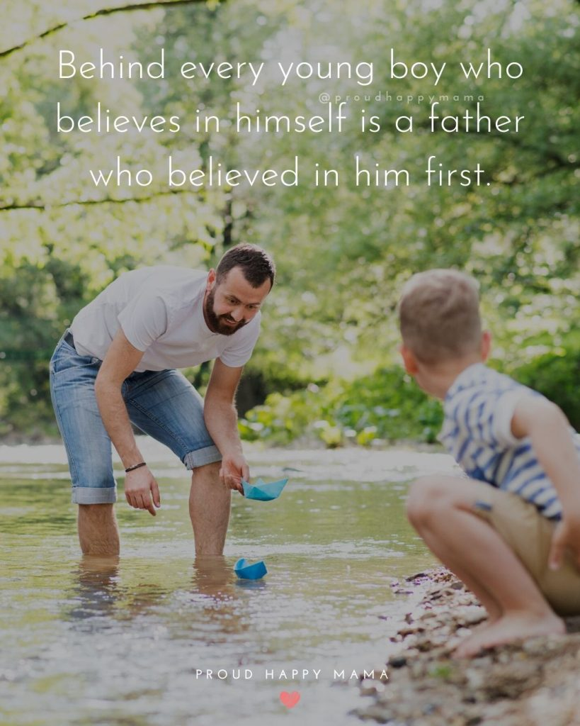 Parents And Son Quotes   Behind every young boy who believes in himself is a father who believed in him first.
