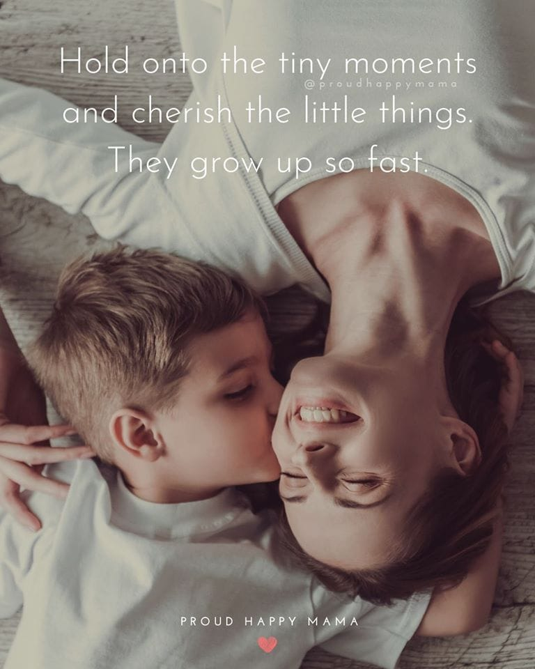 Beautiful Mom Quotes | Hold onto the tiny moment and cherish the little things. They grow up so fast.
