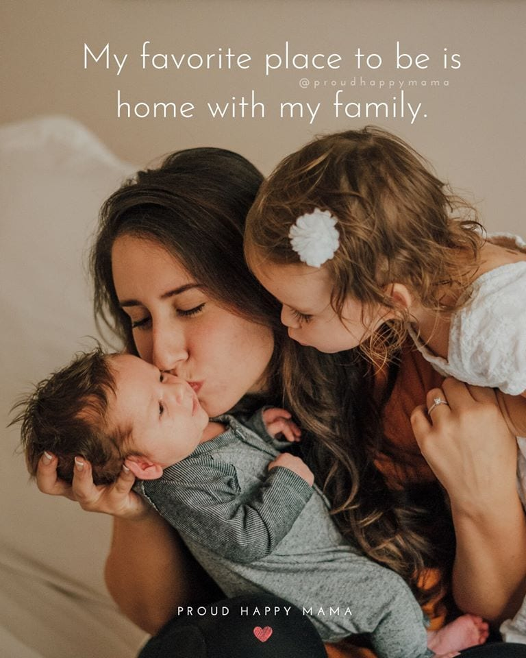 Beautiful Mother Quotes | My favorite place to be is home with my family.