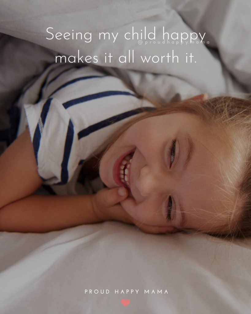 Becoming A Mother Quotes | Seeing my child happy makes it all worth it.