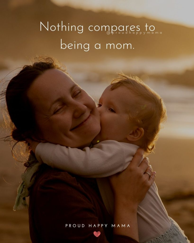 Being A Mom Quotes | Nothing compares to being a mom.