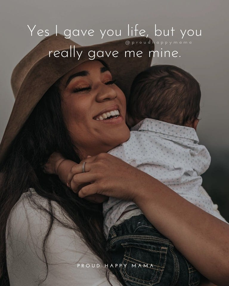 Being A Mother Quotes And Sayings | Yes I gave you life, but you really gave me mine.
