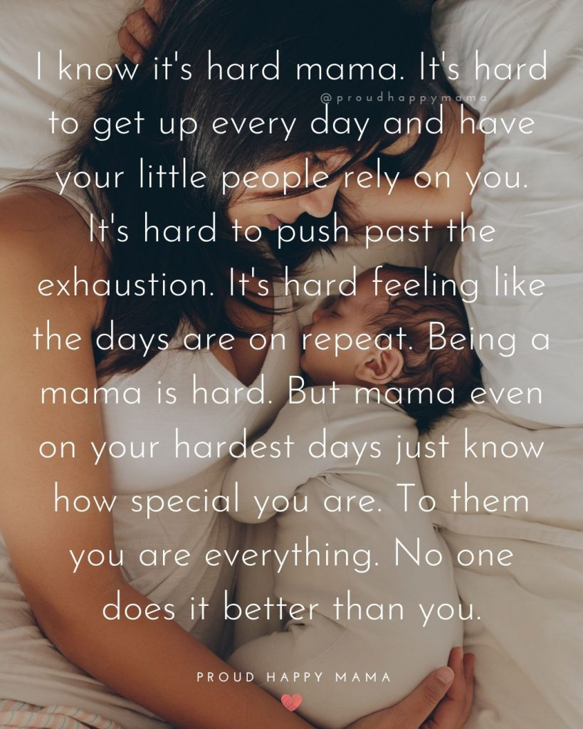 Best Mom Ever Quotes | I know it's hard mama. It's hard to get up every day and have your little people rely on you. It's hard to push past the exhaustion. It's hard feeling like the days are on repeat. Being a mama is hard. But mama even on your hardest days just know how special you are. To them you are everything. No one does it better than you.