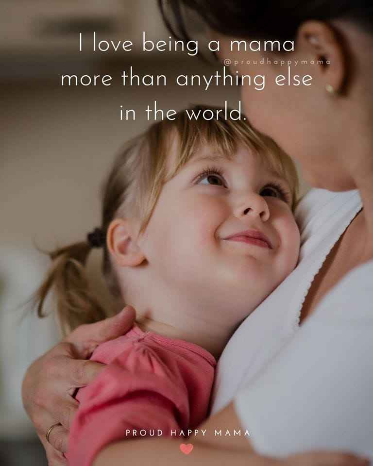 Best Mom Quotes | I love being a mama more than anything else in the world.