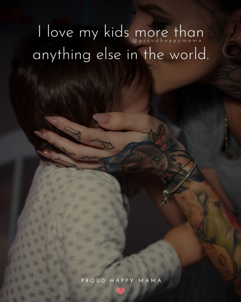 Cute Mom Quotes | I love my kids more than anything else in this world.