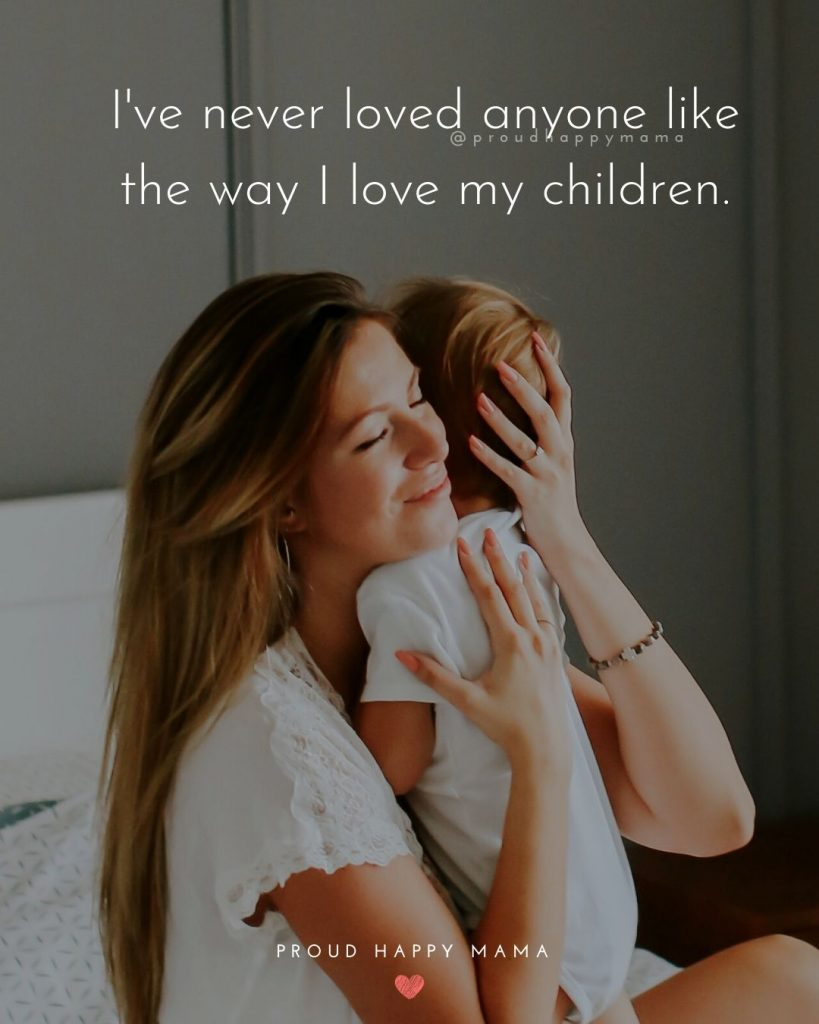 First Time Mom Quotes | I've never loved anyone like the way I love my children.