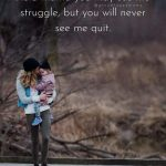 Strong Mom Quotes | As a mama, you may see me struggle, but you will never see me quit.