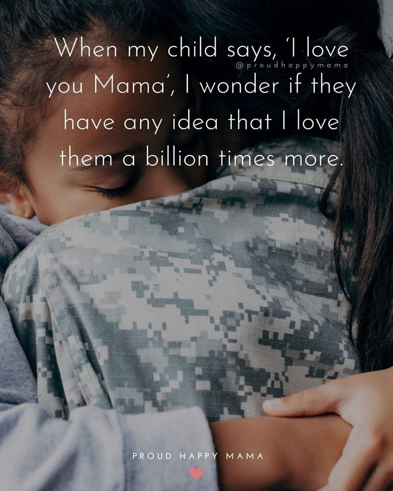 Good Mom Quotes | When my child says, 'I love you Mama', I wonder if they have any idea that I love them a billion times more.