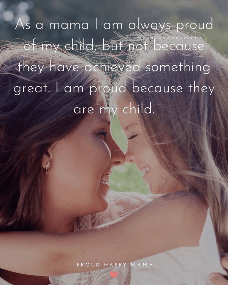 Good Mother Quotes | As a mama I am always proud of my child, but not because they have achieved something great. I am proud because they are my child.